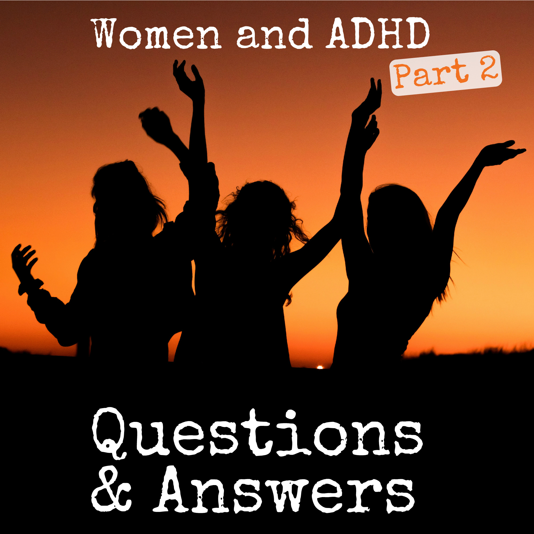S2 Ep 40: Women and ADHD Q&A Part 2