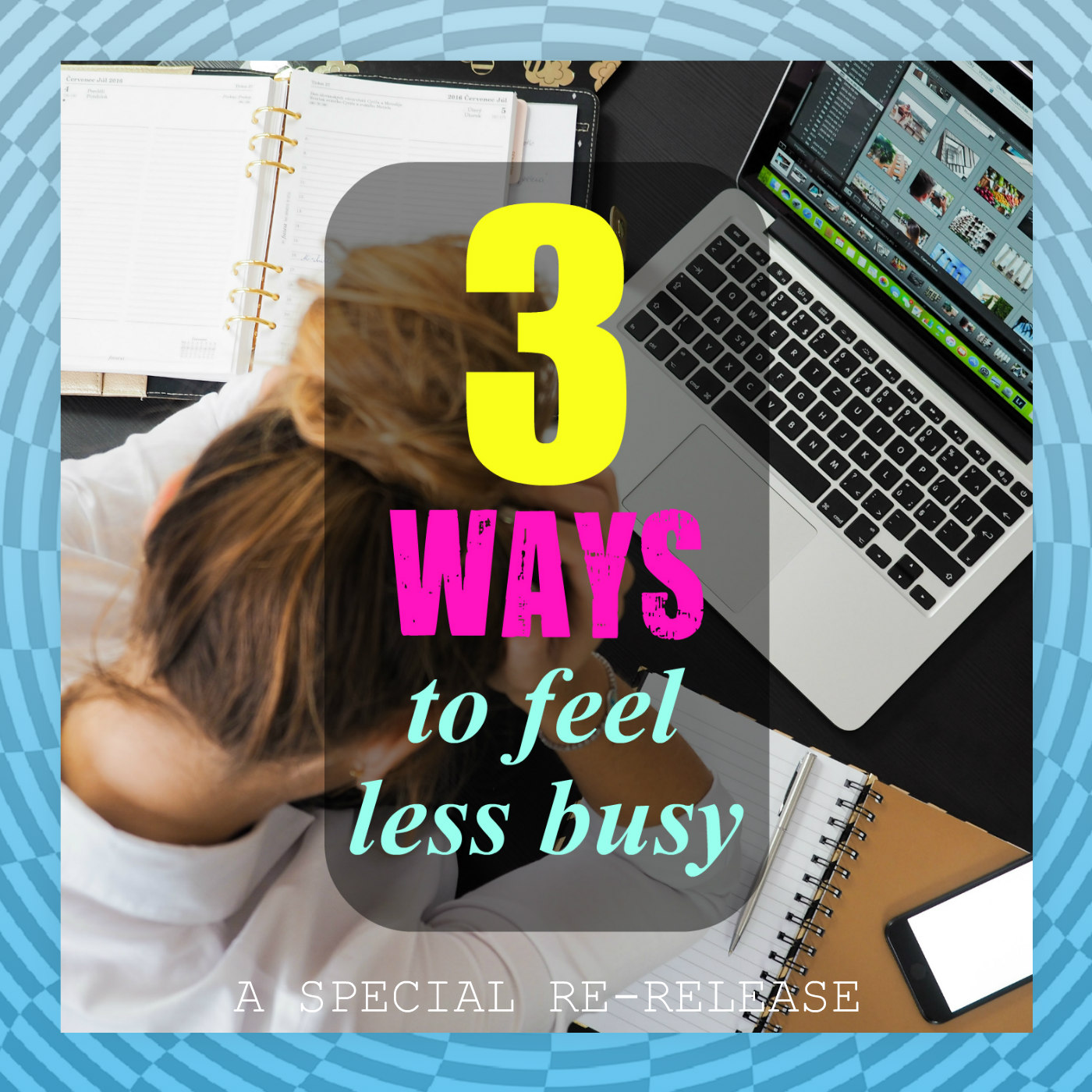 S3 Mini12: 3 Ways to Feel Less Busy
