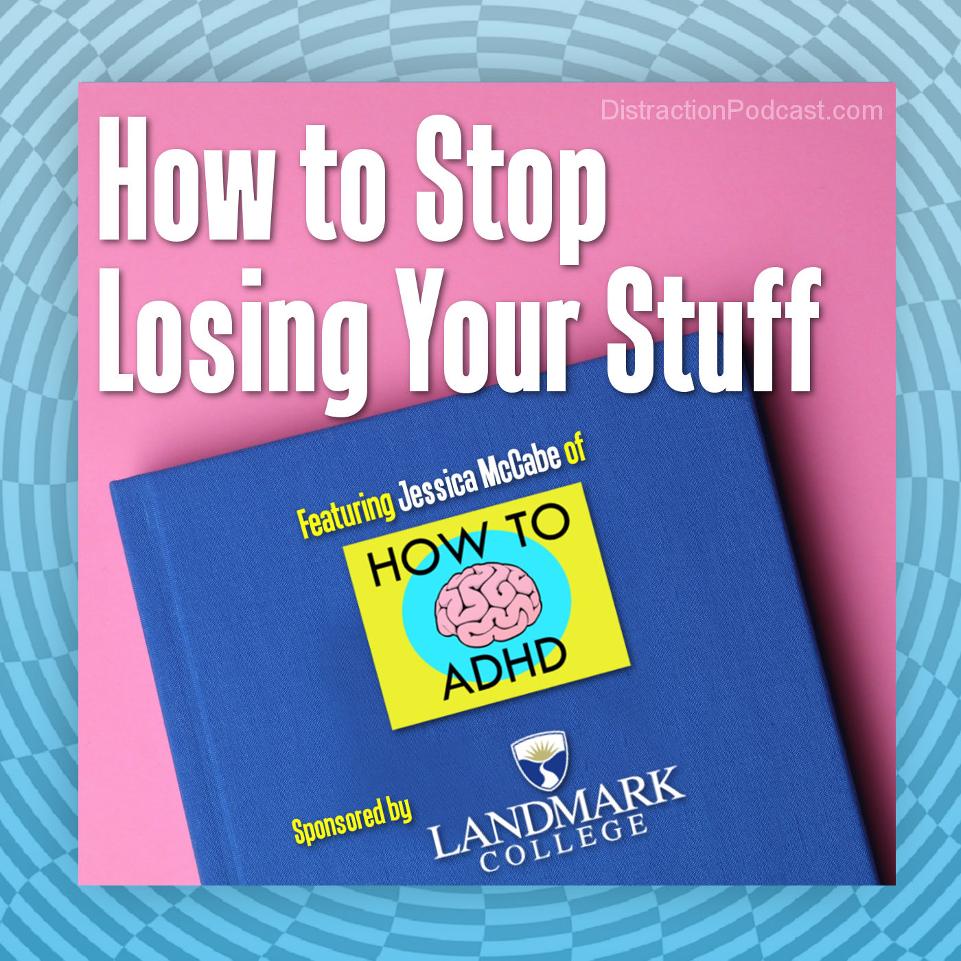 How to Stop Losing Your Stuff with How to ADHD and Landmark College