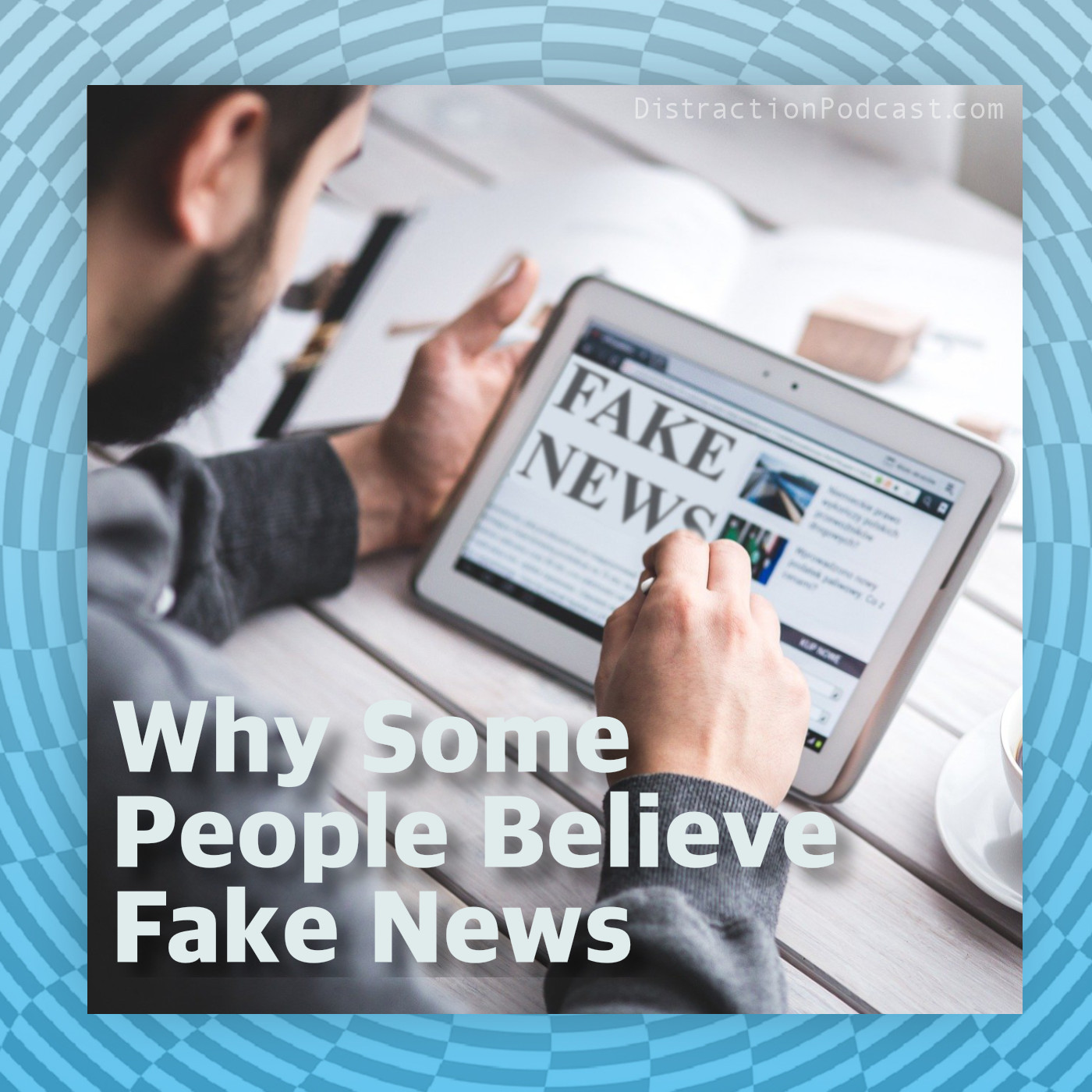 Why Some People Believe Fake News